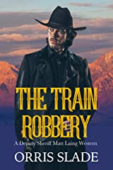 The Train Robbery: (A Deputy Sheriff Matt Laing Western) Kindle Edition