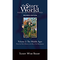 The Story of the World: History for the Classical Child: The Middle Ages: From the Fall of Rome to the Rise of the Renaissance (Second Revised Edition) ... 2)  (Story of the World) (English Edition)