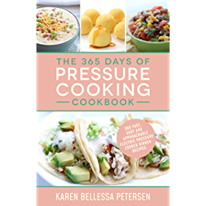The 365 Days of Pressure Cooking Cookbook: 365 Fast, Easy and Approachable Electric Pressure Cooker Dinner Recipes