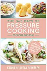 The 365 Days of Pressure Cooking Cookbook: 365 Fast, Easy and Approachable Electric Pressure Cooker Dinner Recipes Kindle Edition