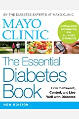 Mayo Clinic The Essential Diabetes Book: How to Prevent, Control, and Live Well with Diabetes Kindle Edition