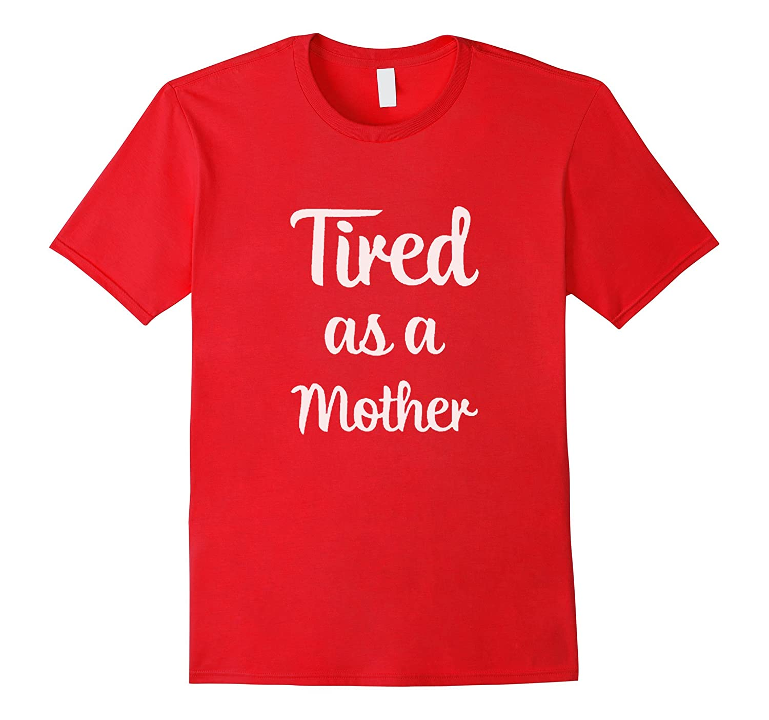 Tired as a mother T-shirt for our mother-CD