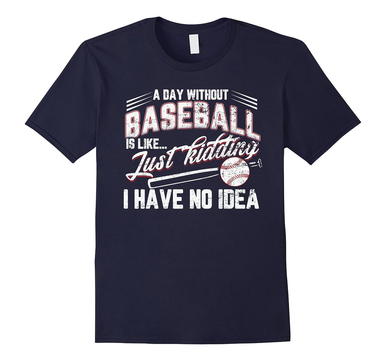 A Day Without Baseball I Have No Idea shirt-Yolotee