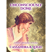 Unconsciously Done: A Pride and Prejudice Novella