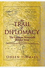 THE TRAIL OF DIPLOMACY: The Guyana-Venezuela Border Issue