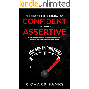 The Keys to Being Brilliantly Confident and More Assertive: A Vital Guide to Enhancing Your Communication Skills…