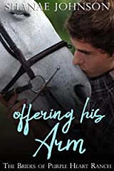 Offering His Arm: a Sweet Marriage of Convenience series (The Brides of Purple Heart Ranch Book 3) Kindle Edition