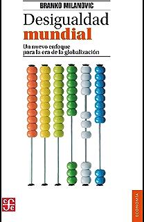 Desigualdad mundial. Un nuevo enfoque para la era de la globalización (Economia) (