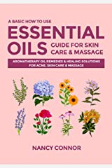 A Basic How to Use Essential Oils Guide for Skin Care & Massage: Aromatherapy Oil Remedies & Healing Solutions for Acne, Skin Care & Massage (Essential Oil Recipes and Natural Home Remedies Book 5) Kindle Edition