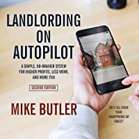 Landlording on AutoPilot: A Simple, No-Brainer System for Higher Profits, Less Work and More Fun (Do It All from Your Smartphone or Tablet!) (2nd Edition)