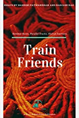 Train Friends: Bombay Roots, Parallel Tracks, Shared Journeys Kindle Edition