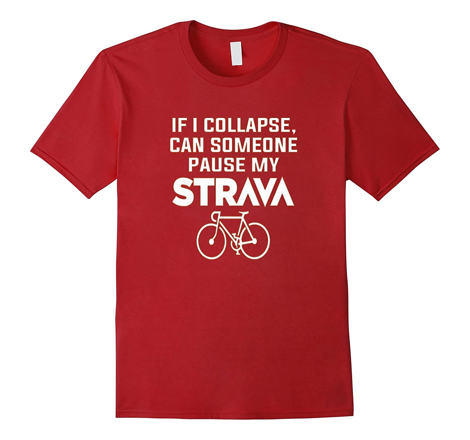 If I Collapse Can SomeOne Pause My Stravas T Shirt-TD
