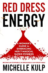 RED DRESS ENERGY: A Woman's Guide to Embracing Her 7 Magical Super Powers (Become Un-Stoppable, Un-Breakable & Un-Forgettable) (English Edition) eBook Kindle
