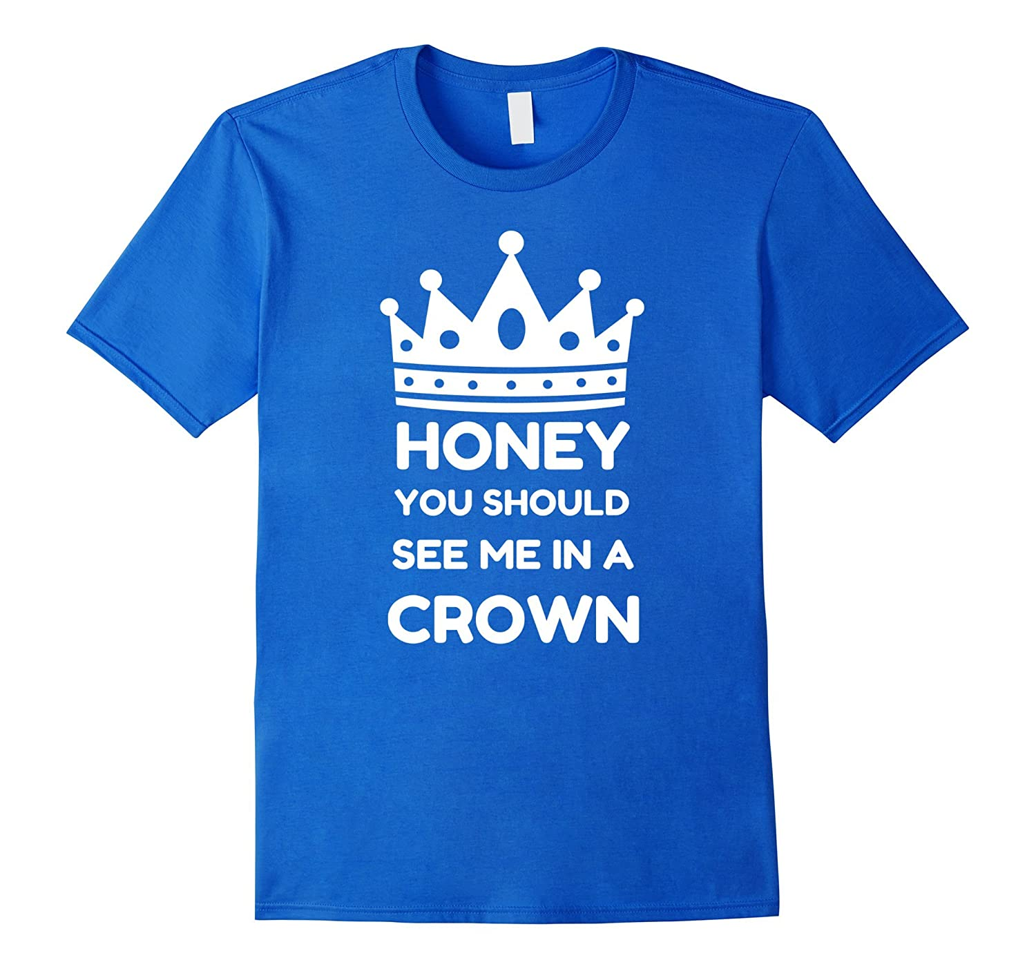 You Should See Me In A Crown T Shirt-TH