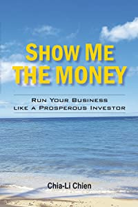 Show Me the Money:  Run Your Business Like a Prosperous Investor