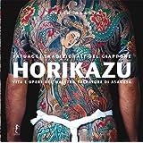 Horikazu. Tatuaggi tradizionali del Giappone. Vita e opere del maestro tatuatore di Asakusa: 29,2 x 29,2