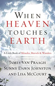 When Heaven Touches Earth: A Little Book of Miracles, Marvels, & Wonders