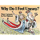 Why Do I Feel Uneasy?: More Cartoons by Pat Oliphant