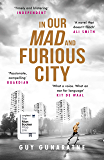 In Our Mad and Furious City: Longlisted for the Man Booker Prize 2018 (English Edition)
