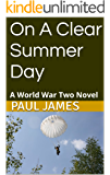 On A Clear Summer Day: A World War Two Novel