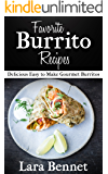 Favorite Burrito Recipes: Delicious Easy to Make Gourmet Burritos