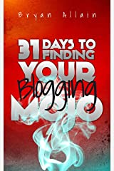 31 Days to Finding Your Blogging Mojo Kindle Edition