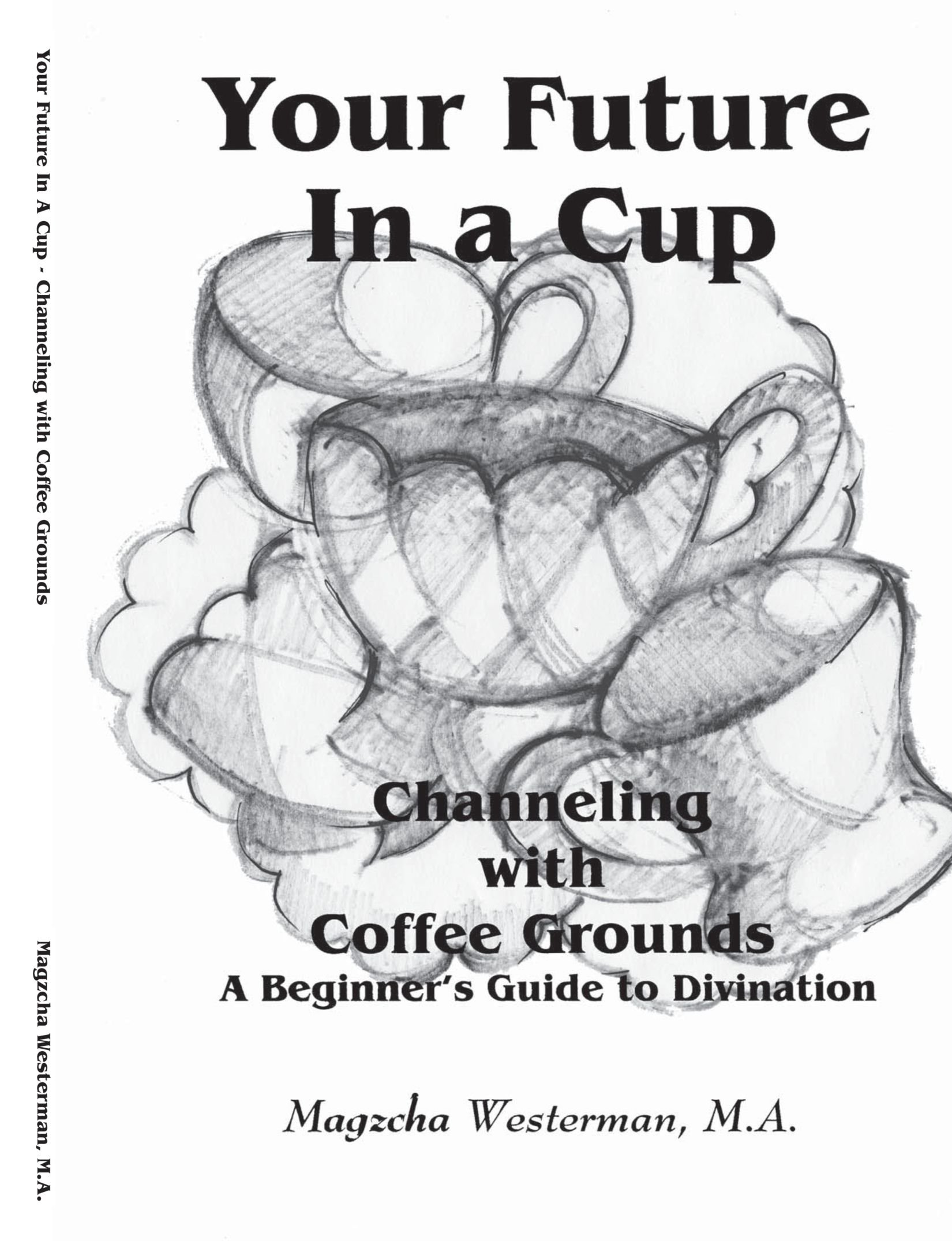 Your future in a cup channeling with coffee grounds a your future in a cup channeling with coffee grounds a beginners guide to divination magzcha westerman 9781412050555 amazon books biocorpaavc Choice Image
