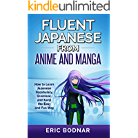 Fluent Japanese from Anime and Manga: How to Learn Japanese Vocabulary, Grammar, and Kanji the Easy and Fun Way (Revised and Updated)