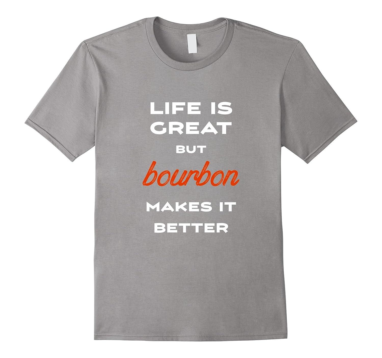 Life is Great Bourbon Makes it Better Funny Bourbon T-shirt-Vaci