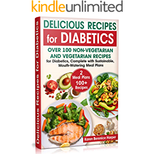 Delicious Recipes for Diabetics: Over 100 Non-Vegetarian and Vegetarian Recipes for Diabetics, Complete with Sustainable…