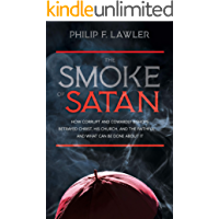 The Smoke of Satan: How Corrupt and Cowardly Bishops Betrayed Christ, His Church, and the Faithful . . . and What Can Be Done About It (English Edition)