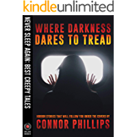 Where Darkness Dares to Tread: Horror Stories That Will Follow You Under the Covers (Never Sleep Again: Best Creepy… book cover