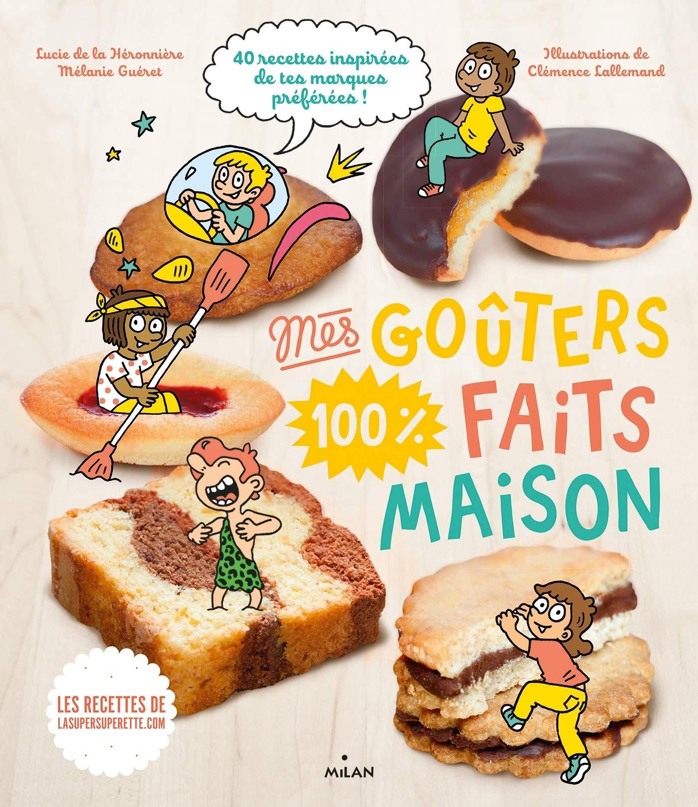 Mes Gouters 100 Faits Maison Recettes 100 Maison Documentaires Cuisine French Edition De La Heronniere Lucie Gueret Melanie Lallemand Clemence 9782408008932 Amazon Com Books