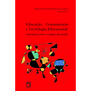 Educação, comunicação e tecnologia educacional: interfaces com o campo da saúde (Portuguese Edition)