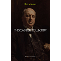 Henry James Collection: The Complete Novels, Short Stories, Plays, Travel Writings, Essays, Autobiographies (The Portrait of a Lady, The Ambassadors, The Golden Bowl, The Turn of the Screw...)