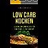Low Carb Kochen: Leckere Low Carb Rezepte für eine schnelle Low Carb Diät