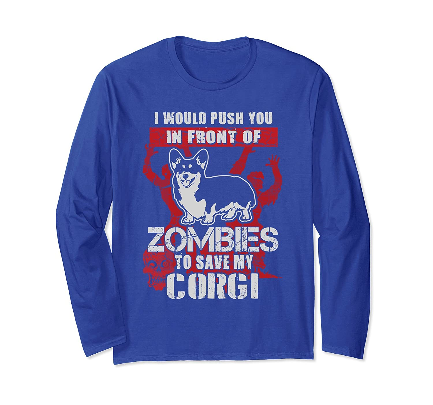 Push you to zombie to save my corgi dog longsleeve shirt-TH