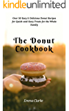 The Donut Cookbook: Over 50 Easy & Delicious Donut Recipes for Quick-and-Easy Treats for the Whole Family (Easy meal Book 3)