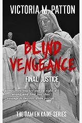 Blind Vengeance: Final Justice - A Damien Kaine Thriller (Damien Kaine Series Book 5) Kindle Edition