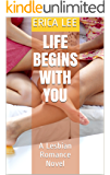 Life Begins With You: A Lesbian Romance Novel