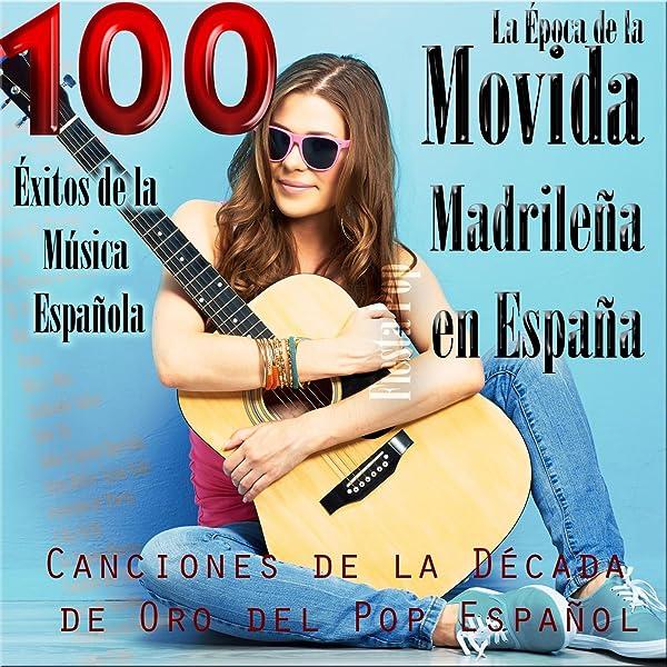 La Época de la Movida Madrileña en España. Canciones de la Década de Oro del Pop Español; 100 Éxitos de la Música Española de Fiesta Pop en Amazon Music - Amazon.es