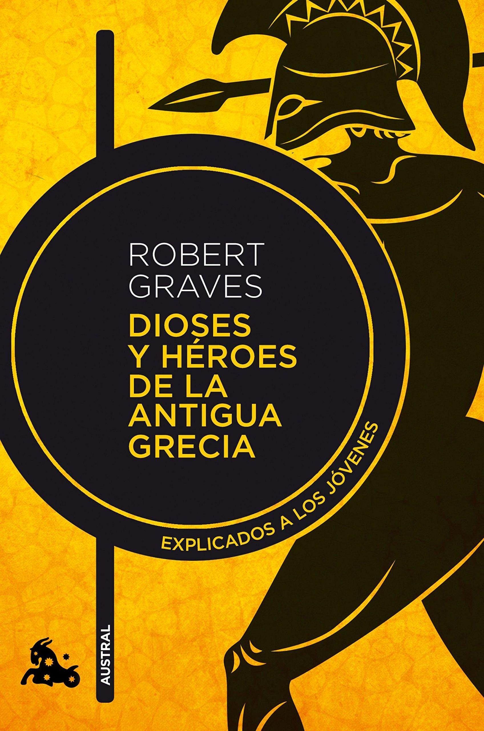 Dioses y héroes de la antigua Grecia: Explicados a los jóvenes (Contemporánea) Tapa blanda – 5 may 2015 Robert Graves Lucía Graves Austral 8490660840