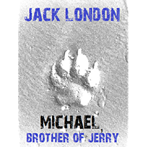 Michael, Brother of Jerry (Jack London's Masterpieces Collection Book 8)
