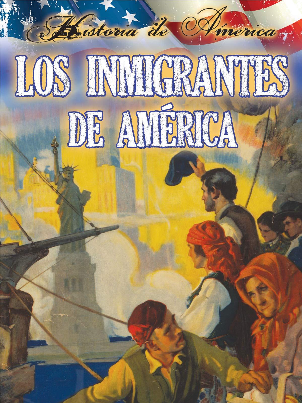 Los inmigrantes de estados unidos: Immigrants To America (History of America) ebook
