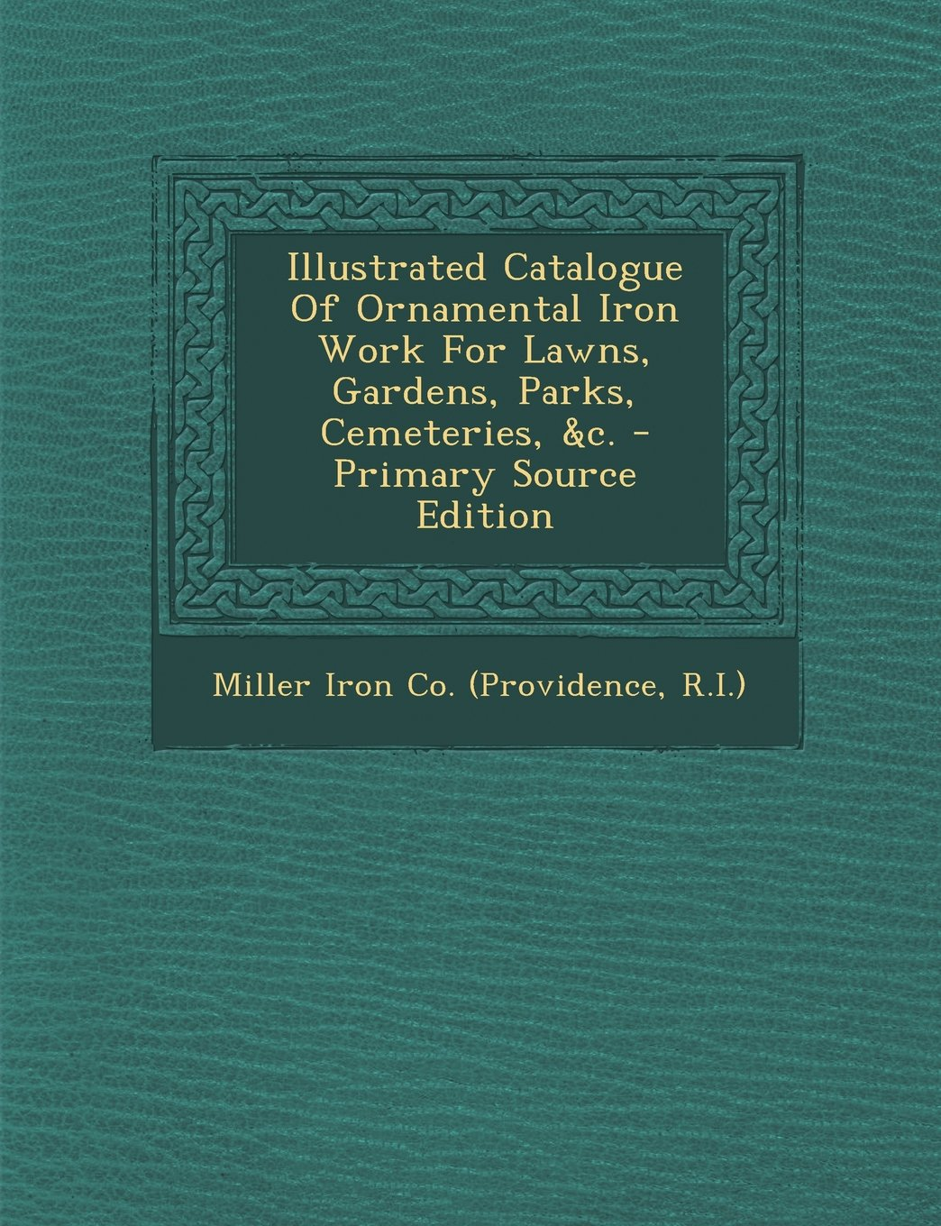 Read Online Illustrated Catalogue of Ornamental Iron Work for Lawns, Gardens, Parks, Cemeteries, &C. - Primary Source Edition PDF