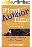 First (& Second) Time Author: The Secrets to Self Publishing & Book Marketing-How to Find Your 'Why' and Find Readers, a.k.a., How to Write a Book and Sell it to Someone Other than Your Mom