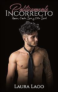 Políticamente Incorrecto: Romance, Comedia, Sexo y Crítica Social (Novela Romántica y Erótica