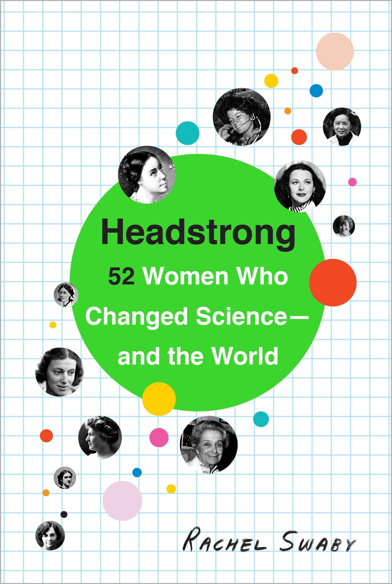 Headstrong: 52 Women Who Changed Science-and the World: Swaby, Rachel:  9780553446791: Amazon.com: Books