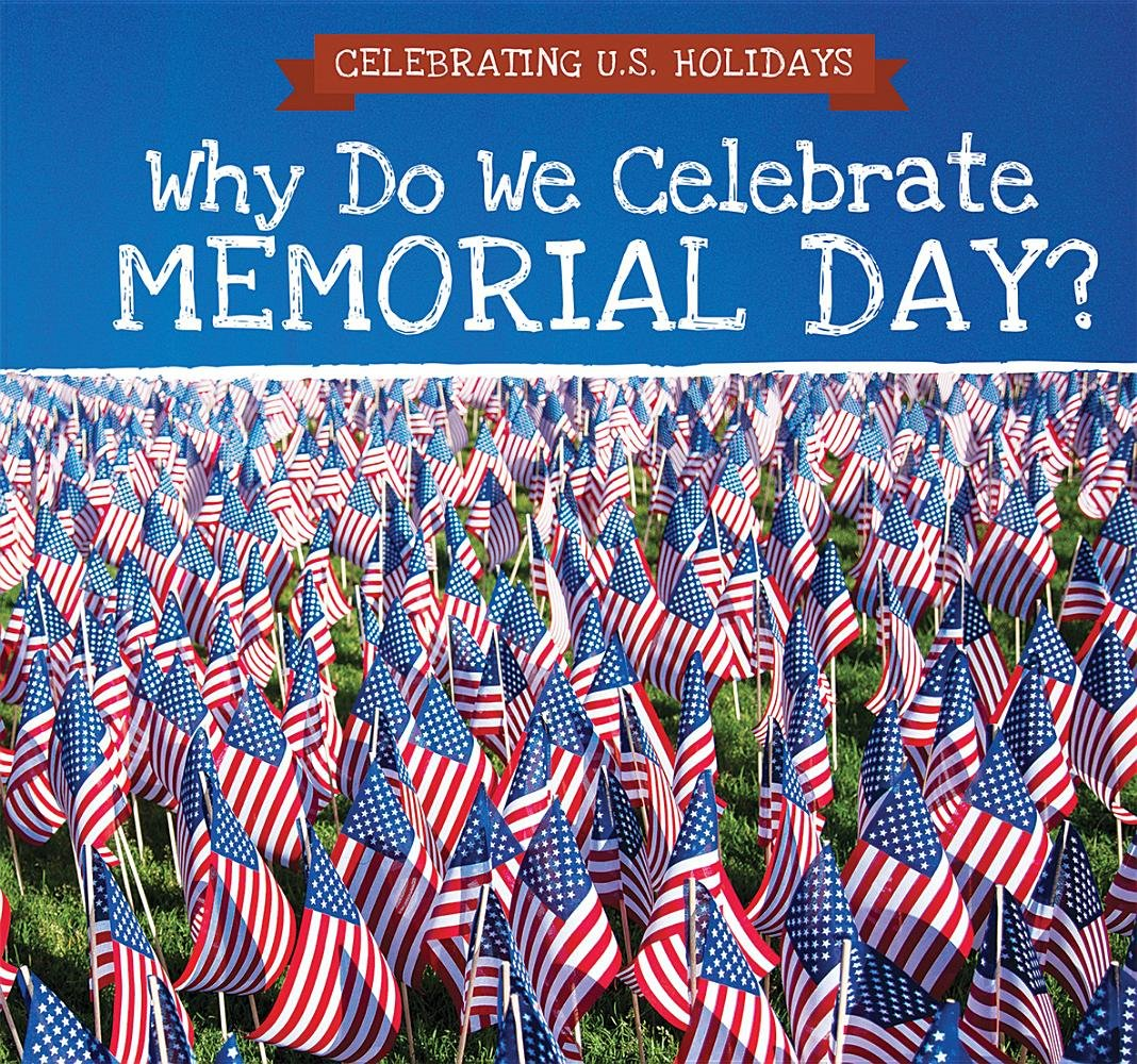 Download Why Do We Celebrate Memorial Day? (Celebrating U.S. Holidays) ebook