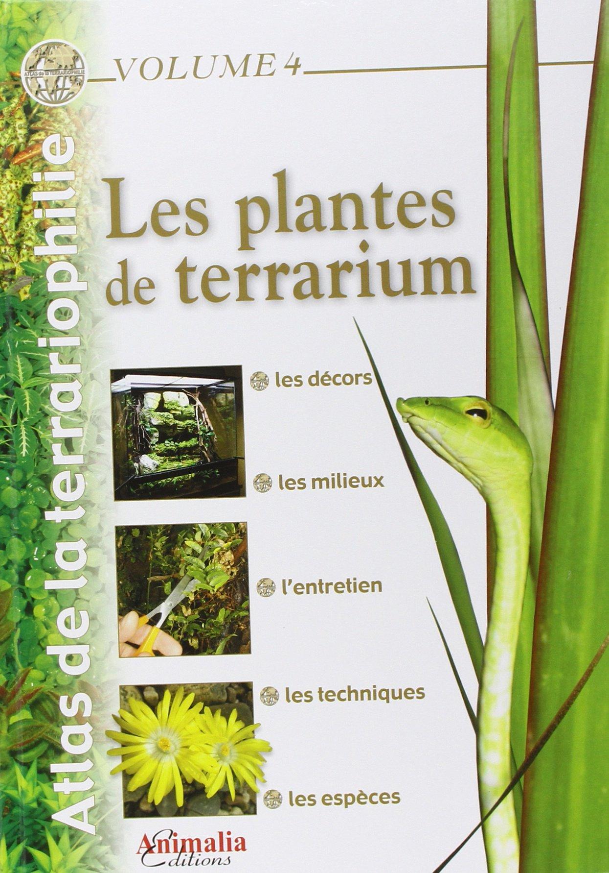 Atlas de la terrariophilie - Volume 4: Les Plantes du terrarium Relié – 20 juillet 2013 Aurélien Bour Animalia 2359090313 LIVRES PRATIQUES